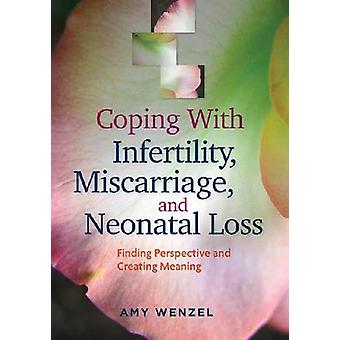 Coping With Infertility Miscarriage and Neonatal Loss by Amy Wenzel