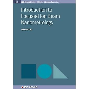 Introduction to Focused Ion Beam Nanometrology by Cox & David C.