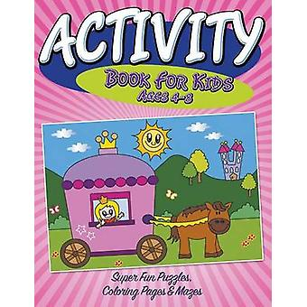 Activity Book For Kids Ages 48 Super Fun Puzzles Coloring Pages  Mazes by Publishing LLC & Speedy
