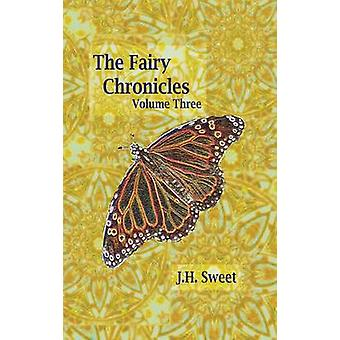 The Fairy Chronicles Volume Three by Sweet & J. H.