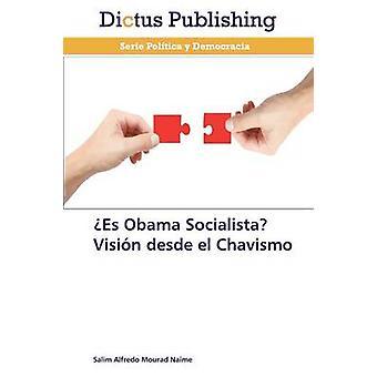 Es Obama Socialista Visin desde el Chavismo by Mourad Naime Salim Alfredo