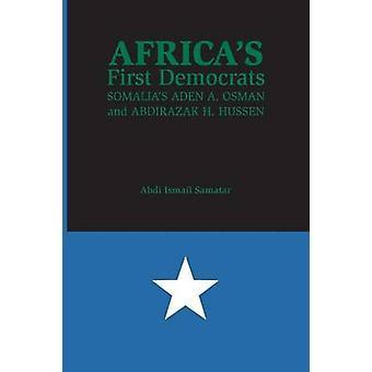 Africas First Democrats Somalias Aden A. Osman and Abdirazak H. Hussen by Samatar & Abdi Ismail