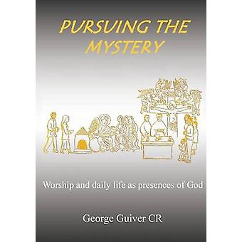Pursuing the Mystery Worship and daily life as presences of God by Guiver & George