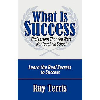 What is Success Vital Lessons That You Were Not Taught In School by Terris & Ray