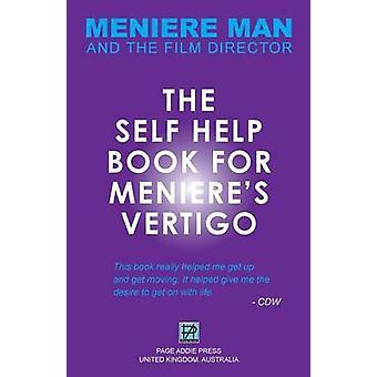Meniere Man. The SelfHelp Book For Menieres Vertigo. by Man & Meniere