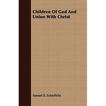 Children Of God And Union With Christ by Schieffelin & Samuel B.