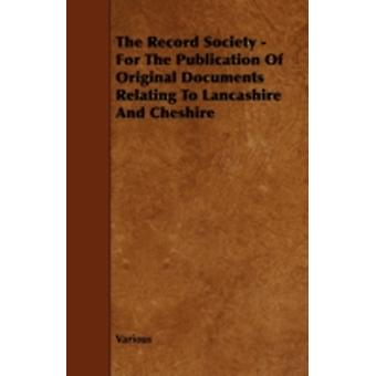 The Record Society  For the Publication of Original Documents Relating to Lancashire and Cheshire by Various