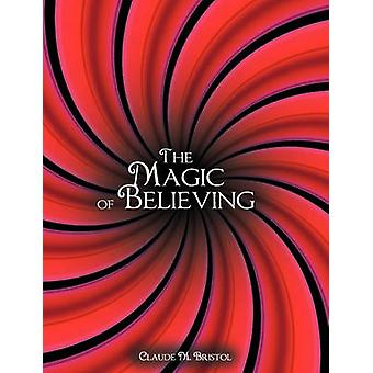 The Magic of Believing by Bristol & Claude M.