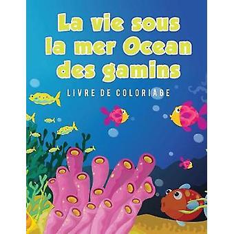 La vie sous la mer Ocean des gamins Livre de coloriage by Scholar & Young