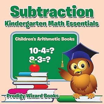 Subtraction Kindergarten Math Essentials   Childrens Arithmetic Books by Prodigy Wizard Books