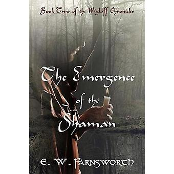 The Emergence of the Shaman Book Two of the Wiglaff Chronicles by Farnsworth & E. W.