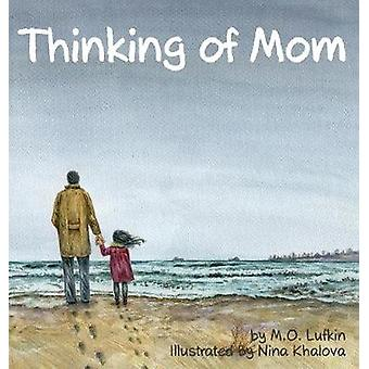 Thinking of Mom A Childrens Picture Book about Coping with Loss by Lufkin & M.O.