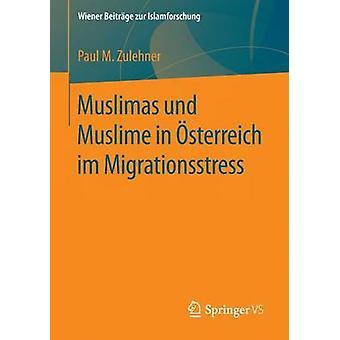 Muslimas und Muslime in sterreich im Migrationsstress by Zulehner & Paul M.