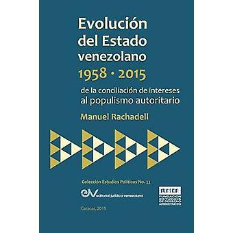EVOLUCIN DEL ESTADO VENEZOLANO 19582015. De la conciliacin de intereses al populismo autoritario by RACHADELL & Manuel