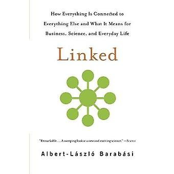 Linked  How Everything Is Connected to Everything Else and What It Means for Business Science and Everyday Life by Albert Laszlo Barabasi