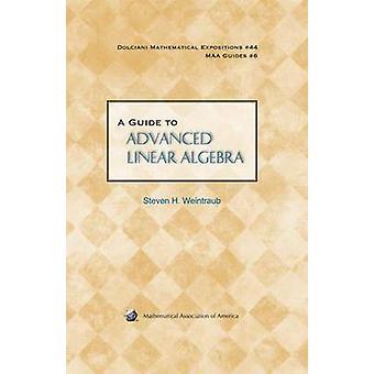 A Guide to Advanced Linear Algebra by Steven H. Weintraub - 978088385