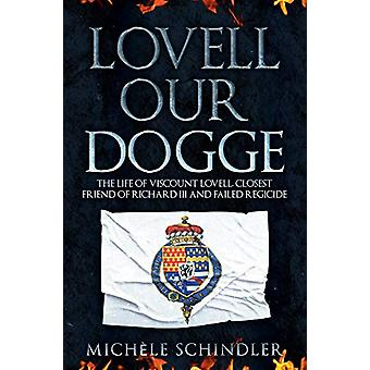 Lovell our Dogge - The Life of Viscount Lovell - Closest Friend of Ric