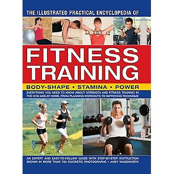 The Illustrated Practical Encyclopedia of Fitness Training - Everythin