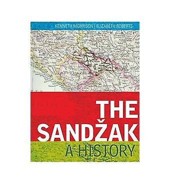 The Sandzak - A History by Kenneth Morrison - Elizabeth Roberts - 9781