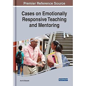 Cases on Emotionally Responsive Teaching and Mentoring by Edited by Ann M Ellsworth