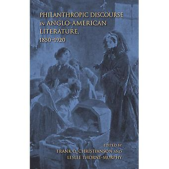 Philanthropic Discourse in Anglo-American Literature - 1850-1920 by F
