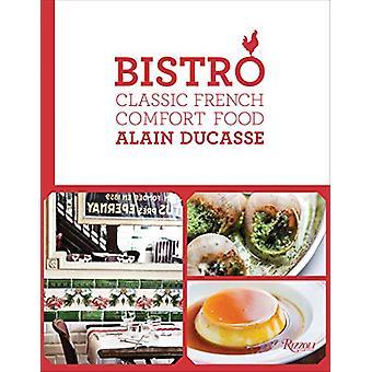 Bistro - Klassischefranzösische Comfort Essen von Alain Ducasse - 9780789336989