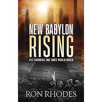 Uusi Babylon Rising - Emerging End Times maailmanjärjestys Ron Rhodes