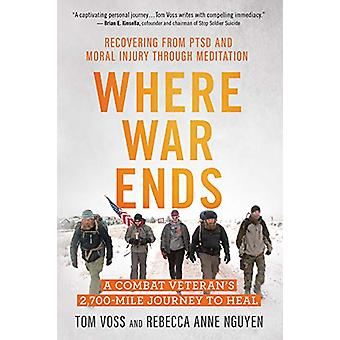 Where War Ends - A Combat Veteran's 2 -700-Mile Journey to Heal the Wo