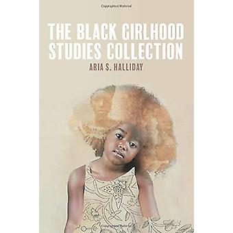 The Black Girlhood Studies Collection by Aria S. Halliday - 978088961