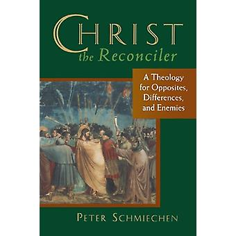 Christ the Reconciler - A Theology for Opposites - Differences and Ene