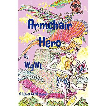 Armchair Hero - A Planet Glob Legend by WGWL - 9780956585806 Book