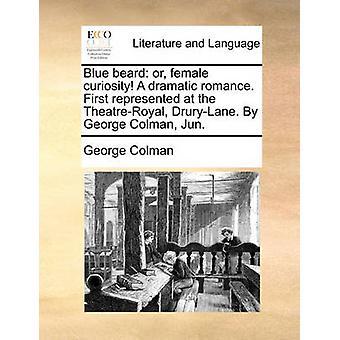 Blue Beard - Or - Female Curiosity! a Dramatic Romance. First Represen