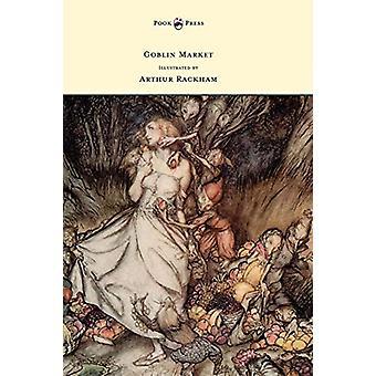 Goblin Market - Illustrated by Arthur Rackham by Christina Rossetti -