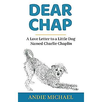 Dear Chap - A Love Letter to a Little Dog Named Charlie Chaplin by And