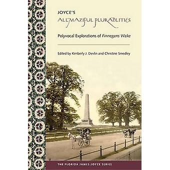 Joyce's Allmaziful Plurabilities - Polyvocal Explorations of Finnegans