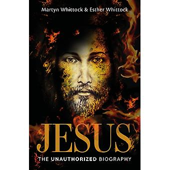 Jesus The Unauthorized Biography by Martyn WhittockEsther Whittock