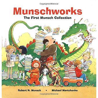 Munschworks - The First Munsch Collection by Robert Munsch - Michael M