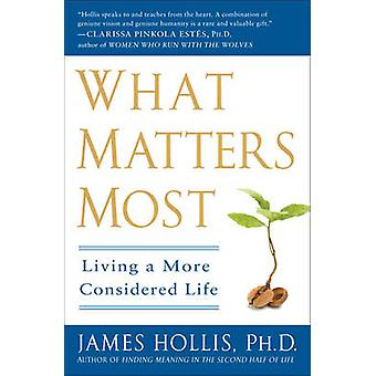 What Matters Most  Living a More Considered Life by James Hollis