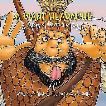 Een gigantische hoofdpijn - het verhaal van David en Goliath door Paul Gully - 9781