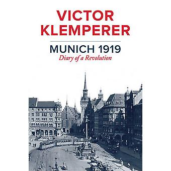 Munich 1919 - Diary of a Revolution by Victor Klemperer - 97815095105