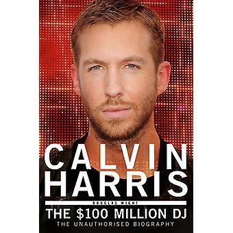 Calvin Harris - $100 miljoner DJ av Douglas Wight - 9781845029678 B