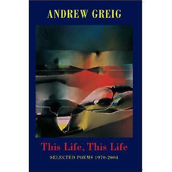 Detta liv - detta liv - utvalda dikter 1970-2006 av Andrew Greig - 978