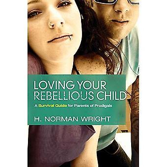 Älska din rebelliska barn: En överlevnadsguide för föräldrar till Prodigals