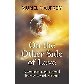 Aan de andere kant van de liefde: een vrouw onconventionele reis naar wijsheid