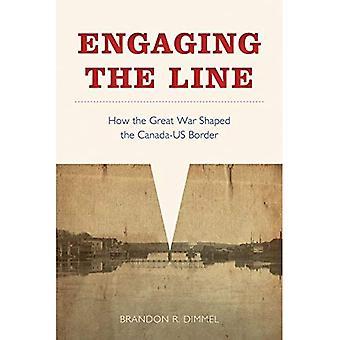 S'engager à la ligne: comment la grande guerre en forme de la frontière canado-américaine (Studies in Canadian Military History)