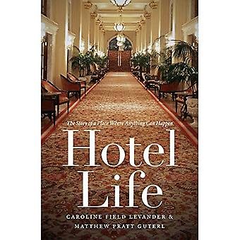 Hotel Life: The Story of a Place Where Anything Can� Happen