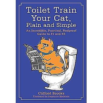 Toalett träna din katt, rätt och slätt: en otrolig, praktiska, idiotsäker Guide: nr 1, nr 2
