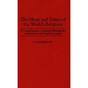 The Music and Dance of the Worlds Religions A Comprehensive Annotated Bibliography of Materials in the English Language by Rust & Ezra Gardner