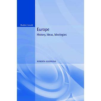 Europe History Ideas Ideologies by Guerrina & Roberta