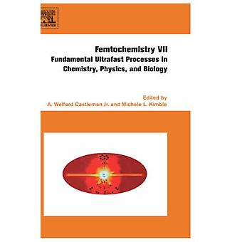 Femtochemistry VII grundläggande ultrasnabba processer i kemi fysik och biologi av Kimble & Michele